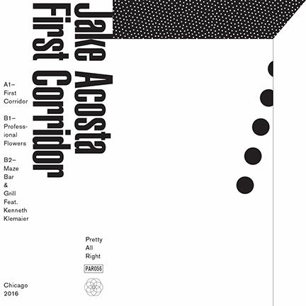 Jake Acosta, First Corridor, Pretty All Right Records, Chicago, 2016