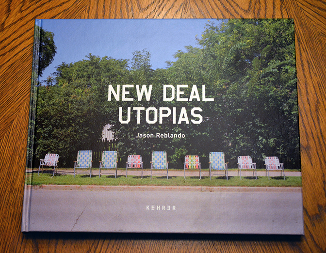 Jason Reblando, New Deal Utopias, Kehrer Heidelberg Berlin, 2017